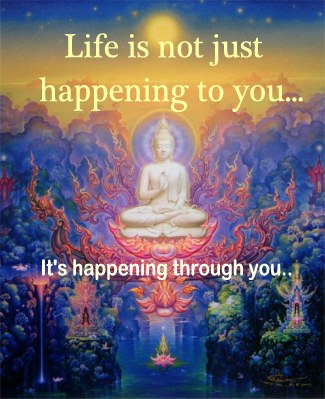 Life is happening through you...